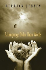 A Language Older Than Words | Derrick Jensen |