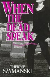 When the Dead Speak | Therese Szymanski |