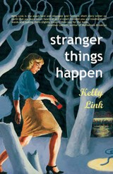 Stranger Things Happen | Kelly Link |