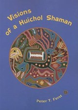 Visions of a Huichol Shaman | Peter T. Furst |