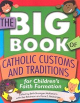 The Big Book of Catholic Customs and Traditions for Children's Faith Formation | Beth McNamara Branigan |