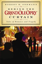 Behind the Grand Ole Opry Curtain | Robert K. Oermann |