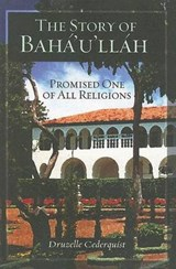 The Story of Baha'u'llah | Druzelle Cederquist |