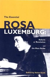The Essential Rosa Luxemburg | Rosa Luxemburg |