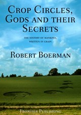 Crop Circles, Gods and Their Secrets | R. Boerman |