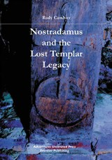 Nostradamus and the Lost Templar Legacy | Rudy Cambier |