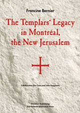 The Templars' Legacy in Montreal | F. Bernier |