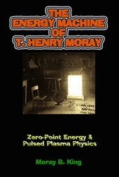 The Energy Machine Of T. Henry Moray | Moray B. King |