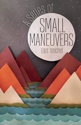 A Series of Small Maneuvers | Eliot Treichel |
