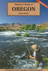 Flyfisher's Guide to Oregon | John Huber |