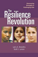 The Resilience Revolution Discovering Strengths in Challenging Kids | Larry Brendtro |