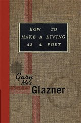 How to Make a Living as a Poet | Gary Mex Glazner |