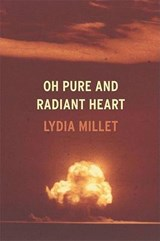 Oh Pure and Radiant Heart | Lydia Millet |