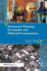 Downtown Planning for Smaller and Midsized Communities | Philip L. Walker |