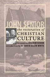 The Restoration of Christian Culture | John Senior |