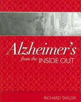 Alzheimer's from the Inside Out | Richard Taylor |