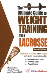 Ultimate Guide to Weight Training for Lacrosse