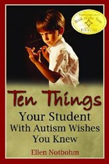 Ten Things Your Student with Autism Wishes You Knew | Ellen Notbohm |