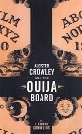 Aleister Crowley And the Ouija Board | J. Edward Cornelius |