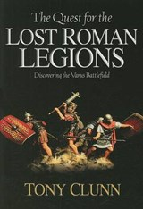 The Quest for the Lost Roman Legions | Tony Clunn |