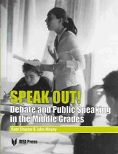 Speak Out! Debate and Public Speaking in the Middle Grades | Meany, John ; Shuster, Kate |