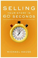 Selling Your Story in 60 Seconds | Michael Hauge |