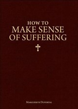 How to Make Sense of Suffering | Marguerite Duportal |