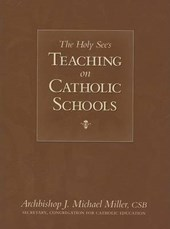 The Holy See's Teaching on Catholic Schools | J. Michael Miller |