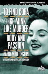 To Find Cora / Like Mink Like Murder / Body and Passion | Harry Whittington |