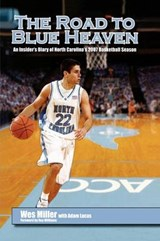 Road to Blue Heaven - An Insider`s Diary of North Carolina`s 2007 Basketball Season | Wes Miller |