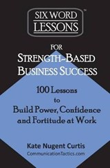 Six-Word Lessons for Strength-Based Business Success | Kate Nugent Curtis |