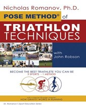 The Pose Method of Triathlon Techniques | Romanov, Nicholas, Ph.D. ; Robson, John |