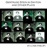 Gertrude Stein in Dayton and Other Plays | Louis Phillips |