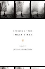 Burning of the Three Fires | Jeanne Marie Beaumont |