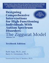 Designing Comprehensive Interventions for High-Functioning Individuals With Autism Spectrum Disorders | Aspy, Ruth, Ph.d. ; Grossman, Barry |