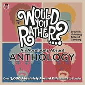 Would You Rather...? an Absolutely Absurd Anthology | Justin Heimberg |