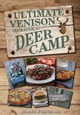 The Ultimate Venison Cookbook for Deer Camp | Webster, Harold, JR. |