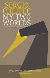 My Two Worlds | Sergio Chejfec |