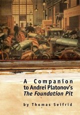 A Companion to Andrei Platonov's The Foundation Pit | Thomas Seifrid |
