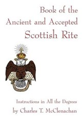 Book of the Ancient and Accepted Scottish Rite | Charles T. McClenachan |