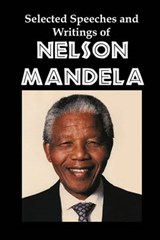 Selected Speeches and Writings of Nelson Mandela | Nelson Mandela |