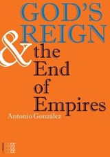 God's Reign and the End of Empires | Antonio Gonzalez Fernandez |
