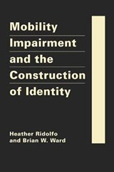 Mobility Impairment and the Construction of Identity | Ridolfo, Heather; Ward, Brian W. |