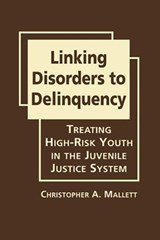 Linking Disorders to Delinquency | Christopher A. Mallett |
