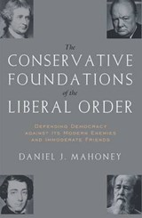 The Conservative Foundations of the Liberal Order | Daniel J. Mahoney |