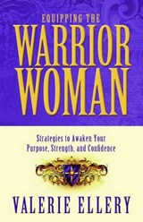 Equipping the Warrior Woman | Valerie Ellery |