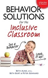 Behavior Solutions for the Inclusive Classroom | Aune, Beth ; Burt, Beth ; Gennaro, Peter |
