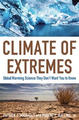 Climate of Extremes | Michaels, Patrick J. ; Balling, Robert C., Jr. |
