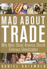Mad About Trade | Daniel Griswold |