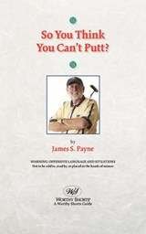 So You Think You Can't Putt? | James S. Payne |